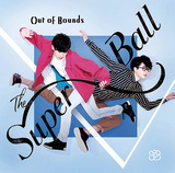 The Super Ball 『Out Of Bounds』 J-Pop王道サウンドな男性デュオ2作目、ドラマのような歌詞も印象的