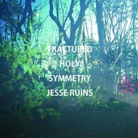 Jesse Ruins 『Fractured Holy Symmetry』