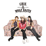 CHIE & THE WOLF BAITS 『CHIE & THE WOLF BAITS』 LEARNERSの堀口知江率いるロック・トリオの初作