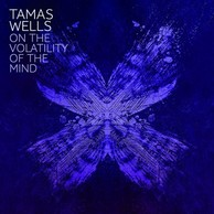TAMAS WELLS 『On The Volatility Of The Mind』