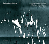PATRICIA KOPATCHINSKAJA、MARKUS HINTERHAUSER、RETO BIERI 『G.Ustvolskaya:Violin Sonata, Trio For Clarinet, Violin And Piano, Duet For Violin And Piano』