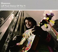 SHANREN 『Left Foot Dance Of The Yi And Other Chinese Folk-Rock Anthems』