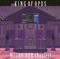 KING OF OPUS 『MICRO DUB chapter1』
