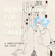 REVOLUTION FOR HER SMILE 『A COMPILATION OF RAD YOUTH』 NOT WONKやCAR10らと共振しそうな岡山発バンドの初作