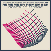 REMEMBER REMEMBER 『Forgetting The Present』