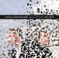 PASCAL SCHUMACHER/JEF NEVE 『Face To Face』――現代音楽と即興演奏の融合を目したデュオ作
