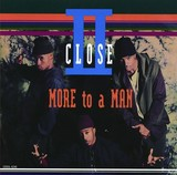 II CLOSE 『More To A Man』