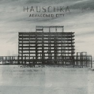 HAUSCHKA 『Abandoned City』