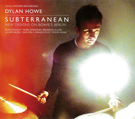 DYLAN HOWE 『Subterranean: New Designs On Bowie's Berlin』 デヴィッド・ボウイ曲演奏した現代ジャズ作