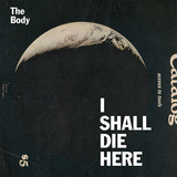 THE BODY 『I Shall Die Here』
