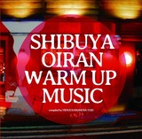 VARIOUS ARTISTS 『SHIBUYA OIRAN warm up music』