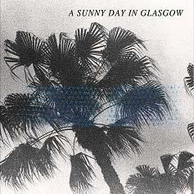 A SUNNY DAY IN GLASGOW 『Sea When Absent』	――電気シューゲイザー集団、立体的なギター・ノイズも飛び出すポップな新作