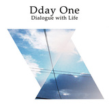 DDAY ONE 『Dialogue With Life』