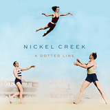 NICKEL CREEK 『A Dotted Line』