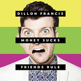 DILLON FRANCIS 『Money Sucks, Friends Rule』
