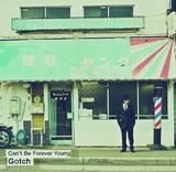 Gotch 『Can't Be Forever Young』