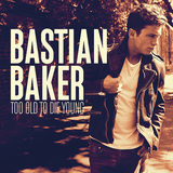 BASTIAN BAKER 『Too Old To Die Young』